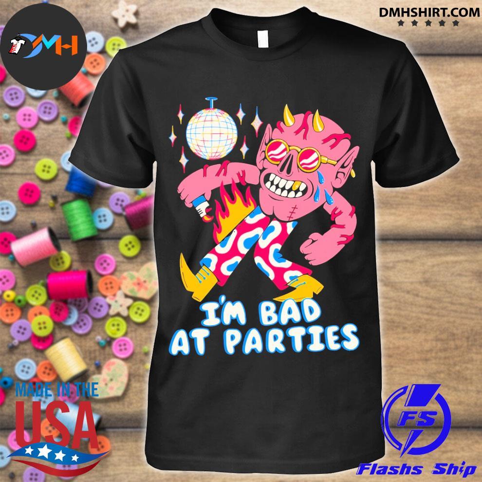 Official i'm bad at parties shirt