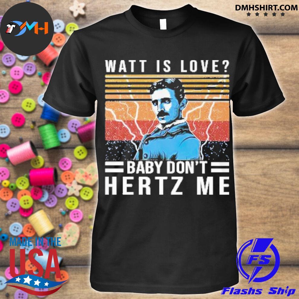 Official watt love baby don't hertz me vintage shirt