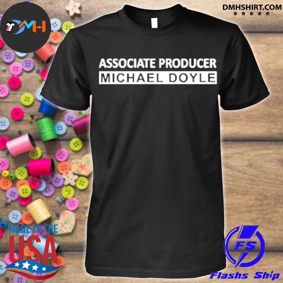Official associate producer michael doyle shirt