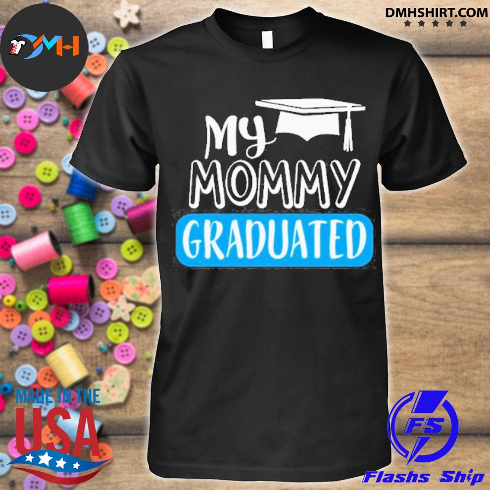 Official adorable my mommy graduated for son or daughter shirt
