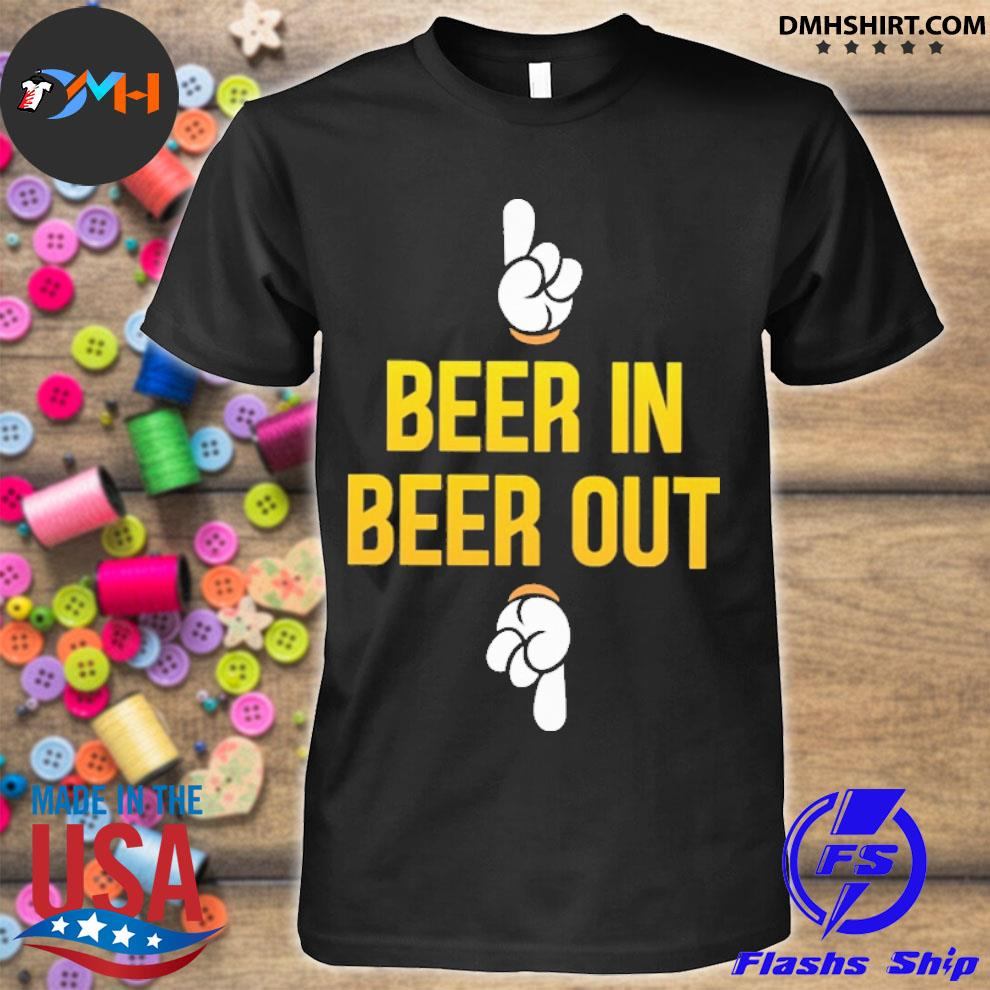 Official beer in beer out shirt