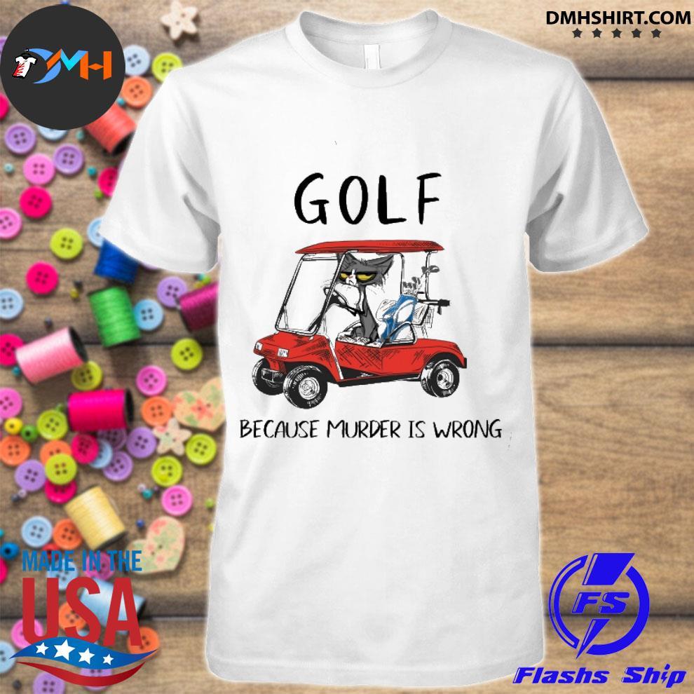 Official black cat golf because murder is wrong shirt