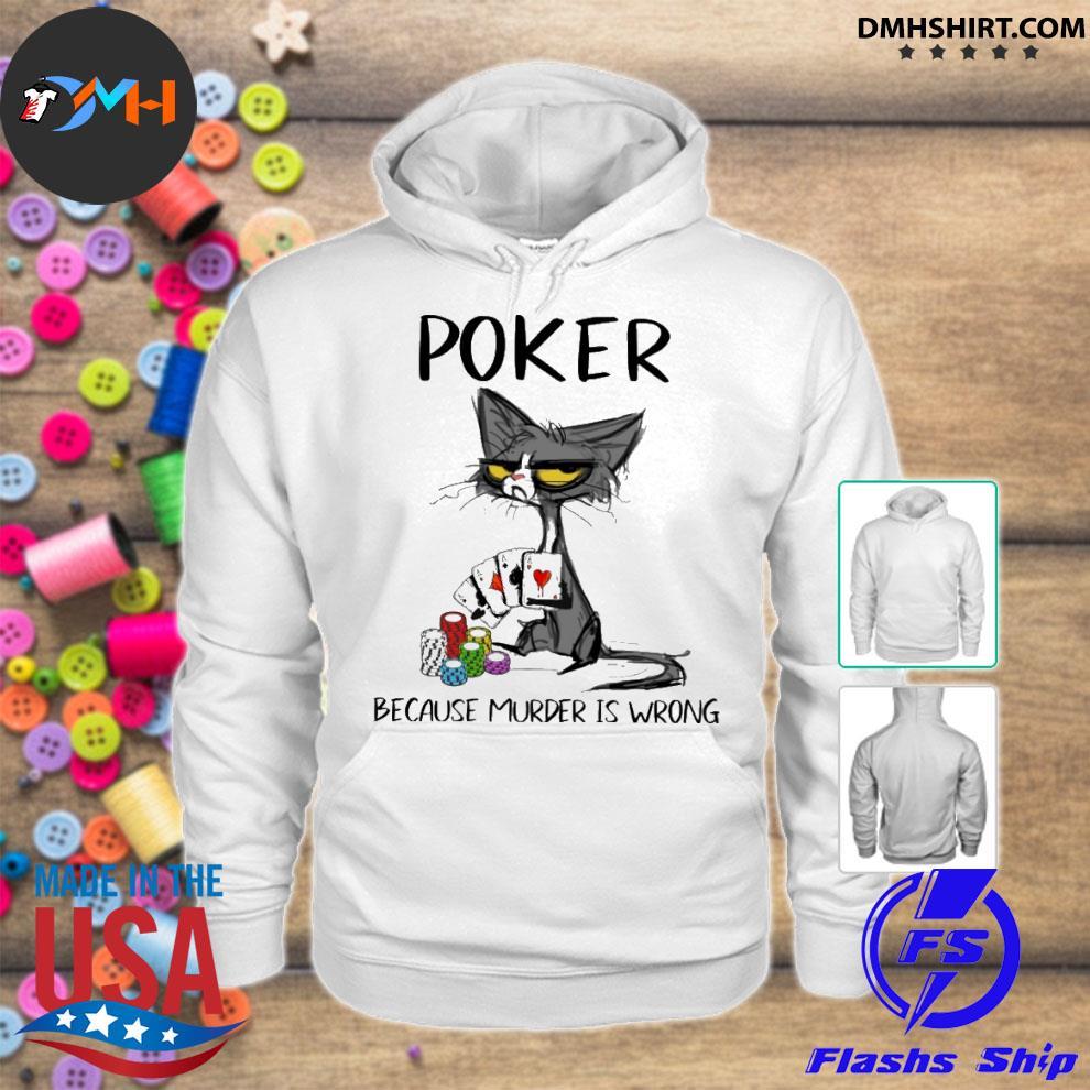 Official black cat poker because murder is wrong hoodie