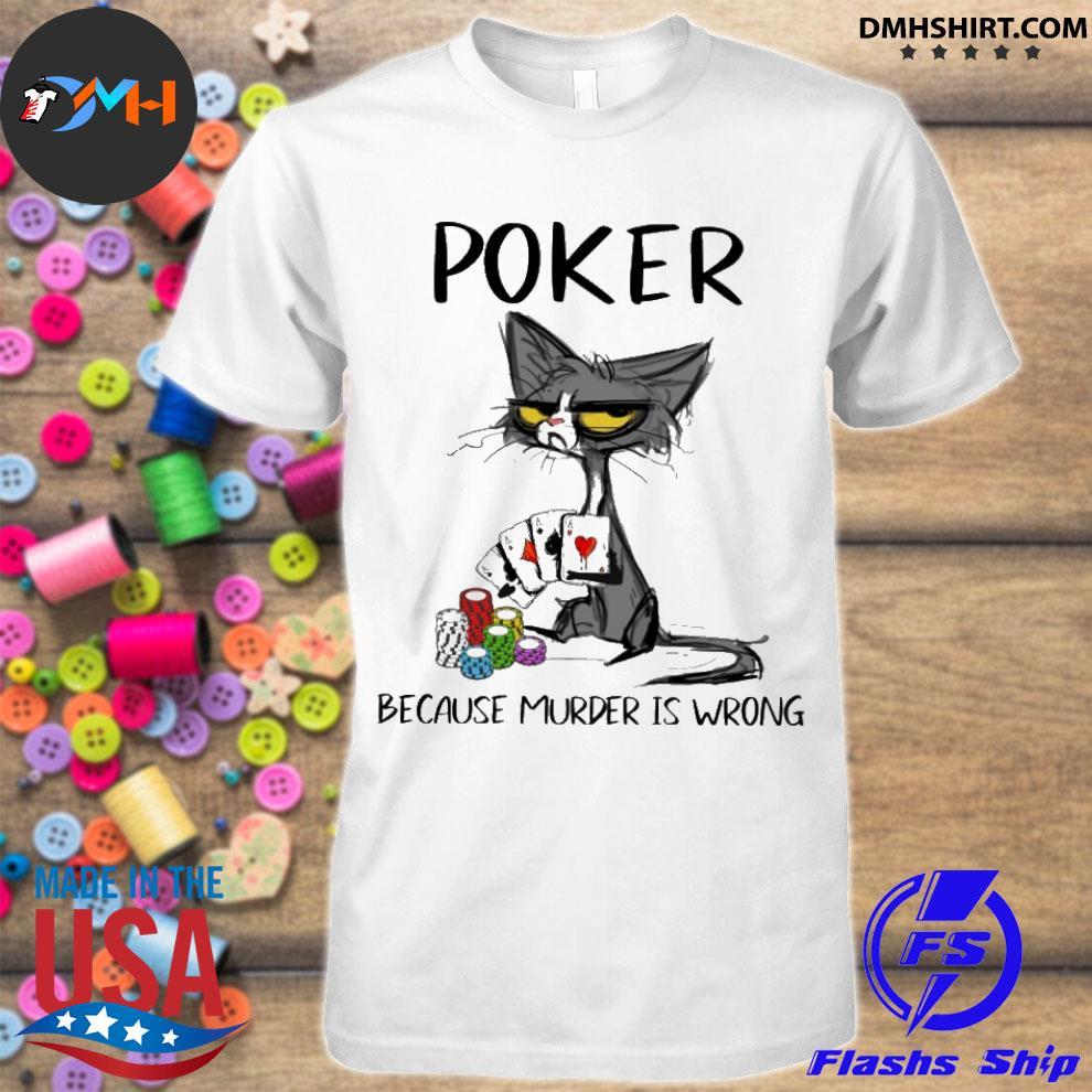 Official black cat poker because murder is wrong shirt