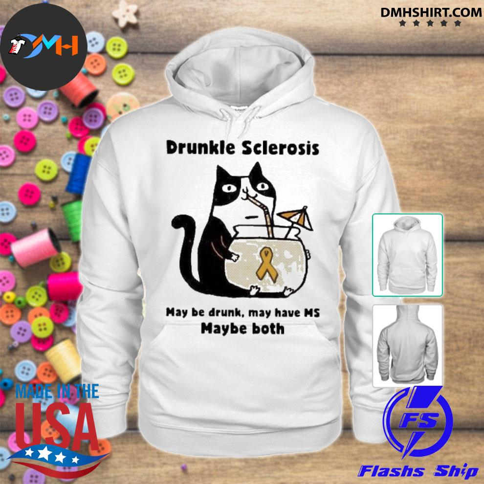Official cat drunkle sclerosis may be drunk may have ms baybe both t-s hoodie