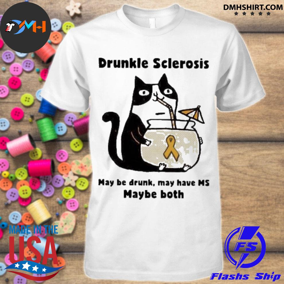 Official cat drunkle sclerosis may be drunk may have ms baybe both t-shirt