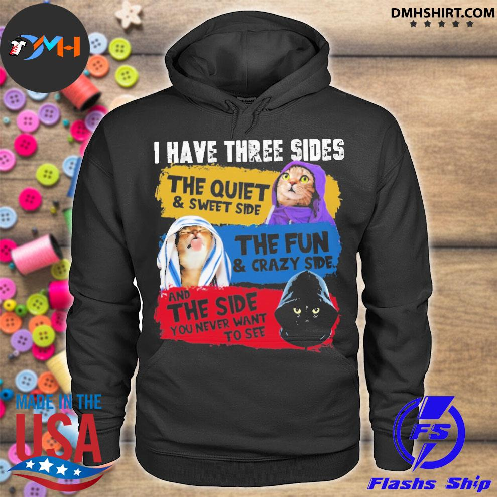 Official cats i have three sides the quiet and sweet side the fun and crazy side and the side you never want to see hoodie