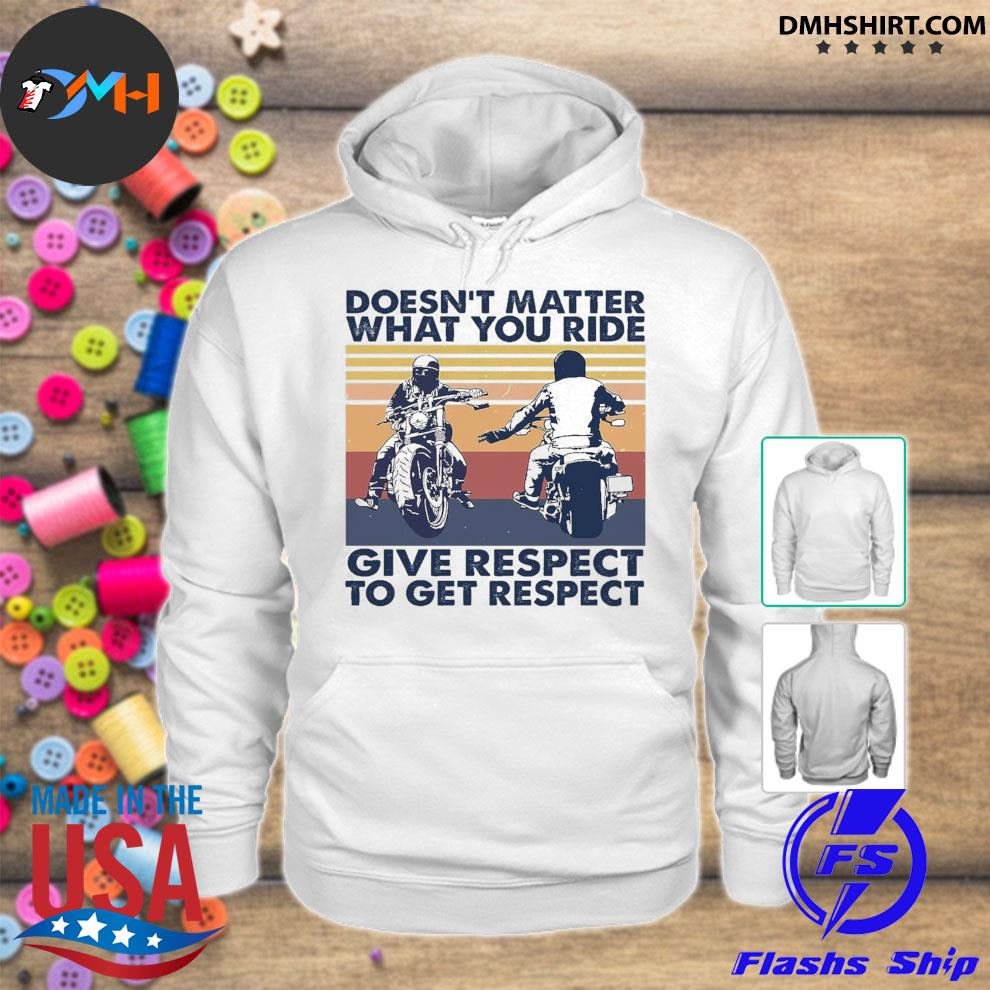 Official doesn't matter what you ride give respect to get respect vintage hoodie