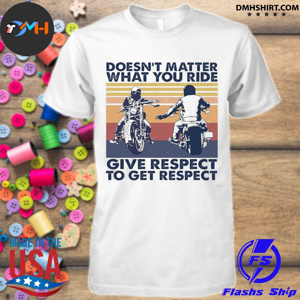 Official doesn't matter what you ride give respect to get respect vintage shirt