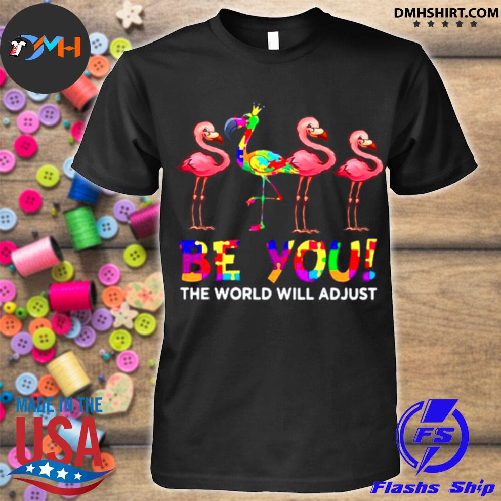 Official flamingo be you the world will adjust shirt