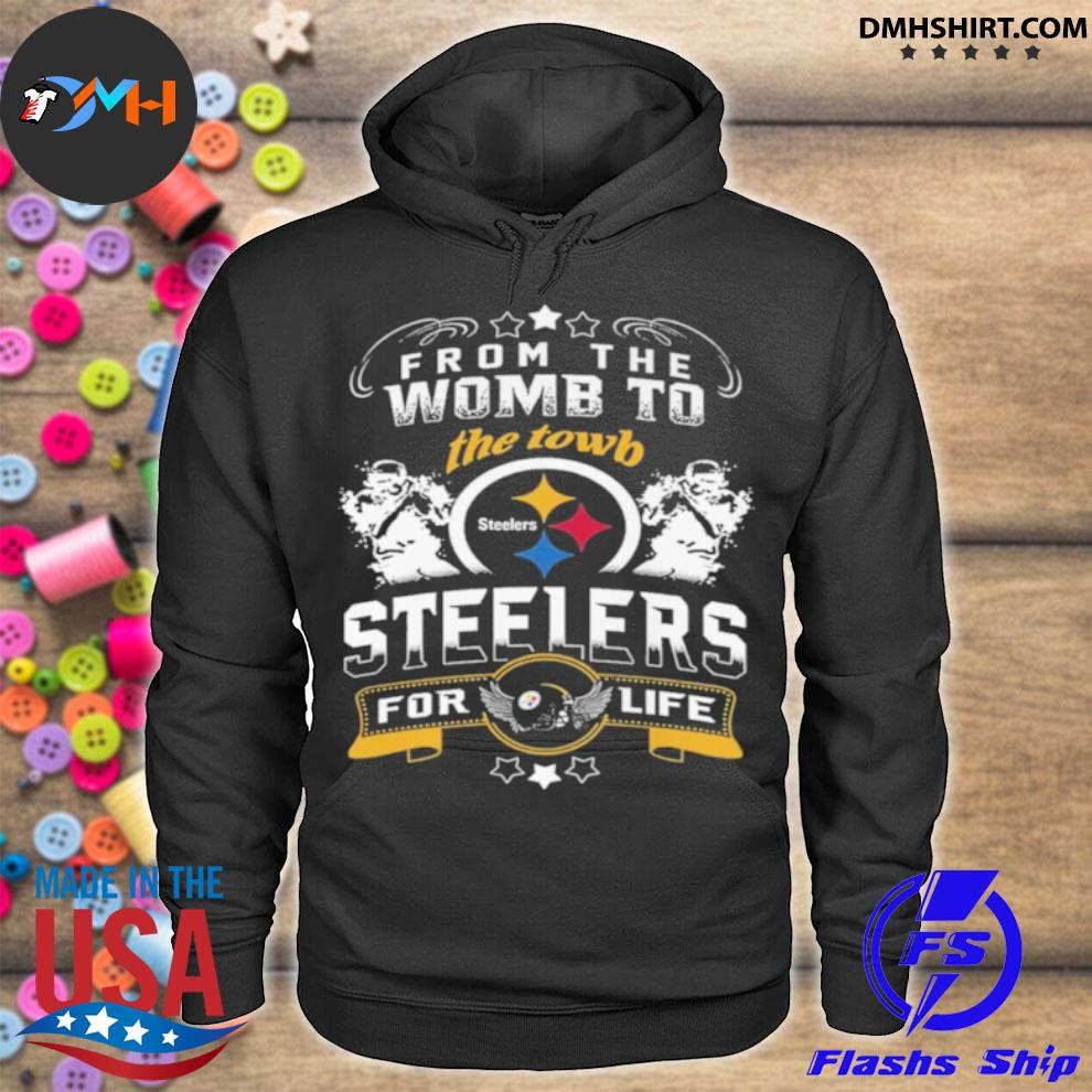 Official from the womb to the town steelers for life hoodie