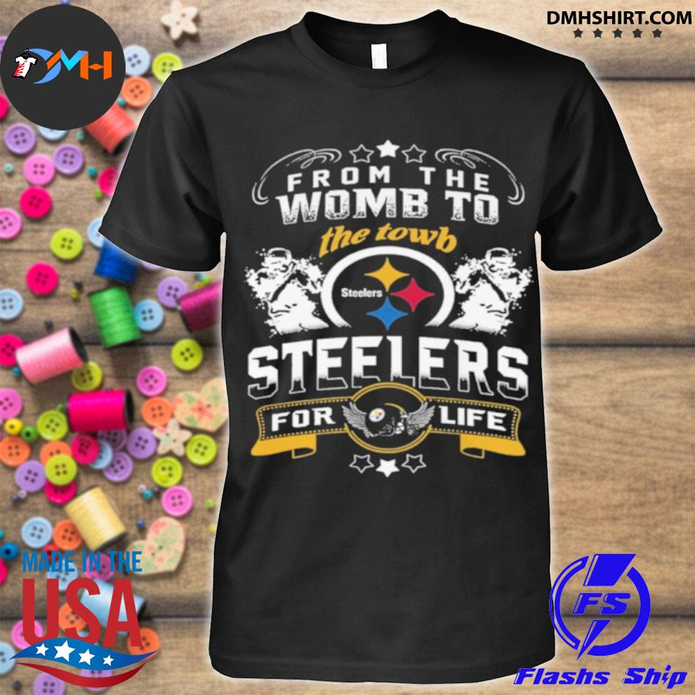 Official from the womb to the town steelers for life shirt