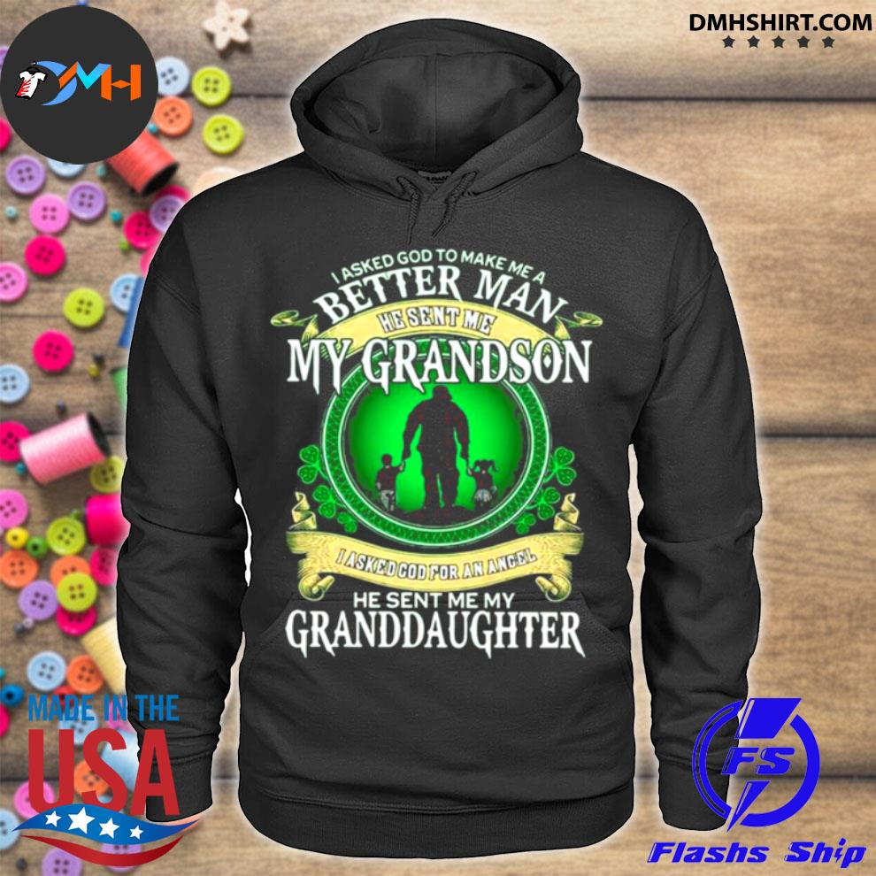 Official i asked god to make me a better man he sent me my grandson he sent me my granddaughter hoodie