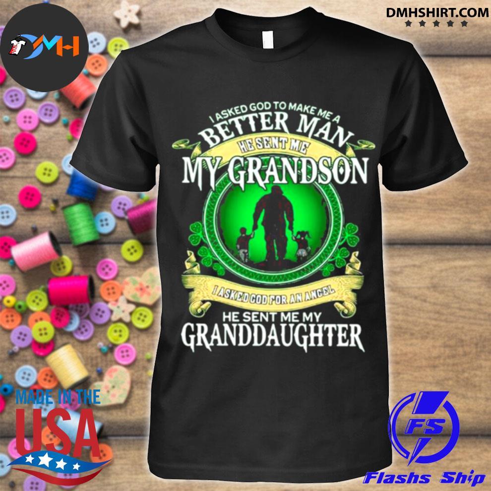 Official i asked god to make me a better man he sent me my grandson he sent me my granddaughter shirt