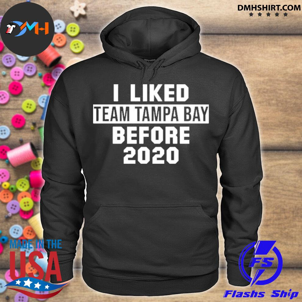 Official i liked team tampa bay before 2020 hoodie