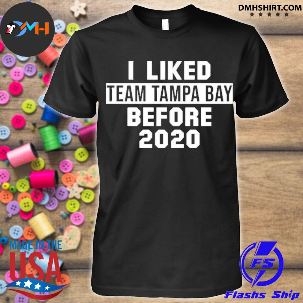 Official i liked team tampa bay before 2020 shirt