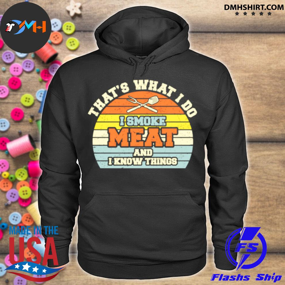 Official i smoke meat and i know things bbq smoker smoking meat hoodie