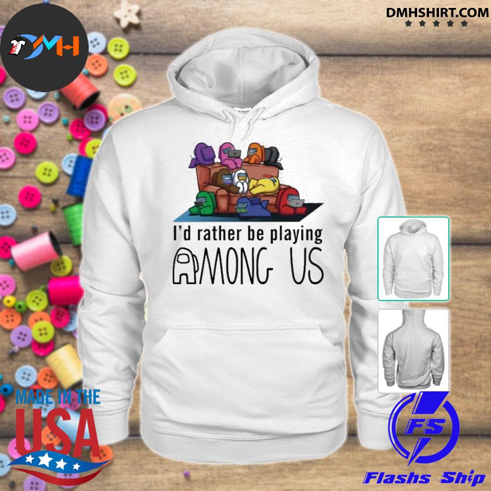 Official i'd rather be playing among us hoodie