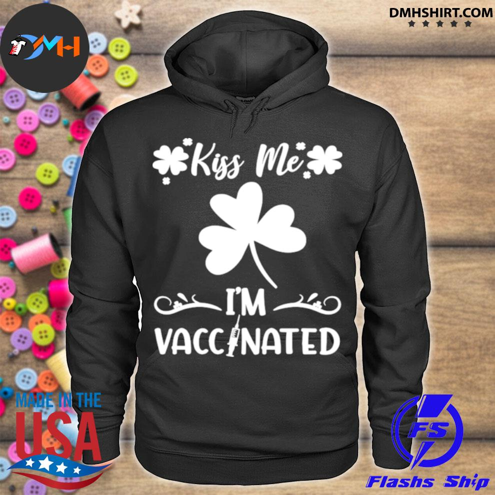 Official kiss me im vaccinated st ppatrics day hoodie
