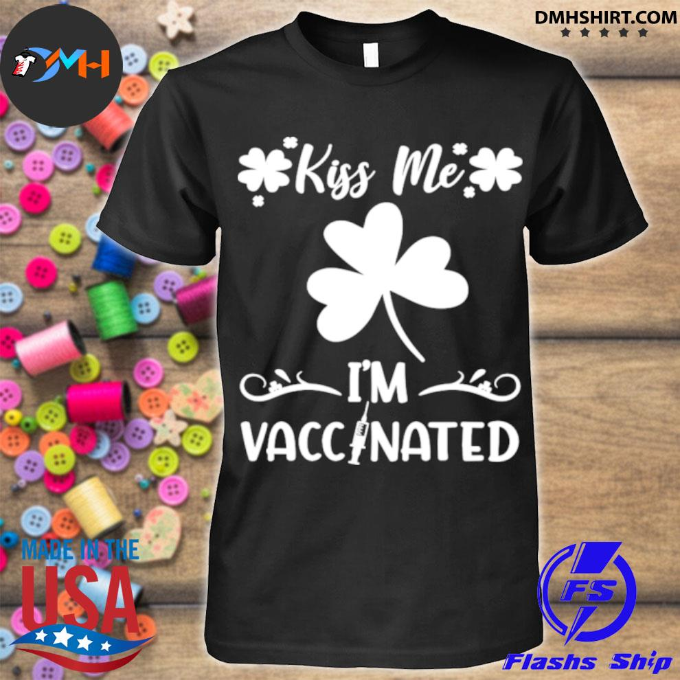 Official kiss me im vaccinated st ppatrics day shirt
