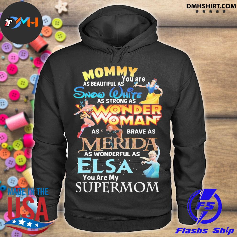 Official mommy you are as beautiful as snow white wonder woman merida elsa hoodie