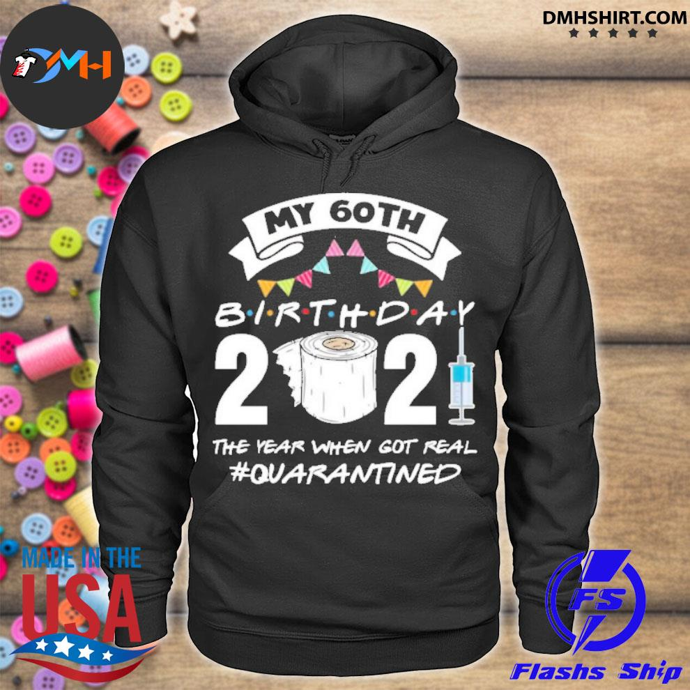 Official my 60th birthday 2021 the year when got you quarantined hoodie