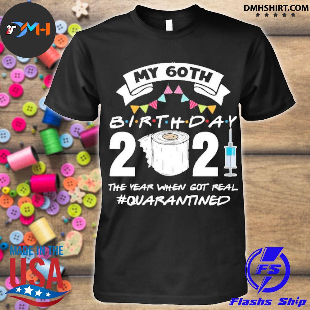 Official my 60th birthday 2021 the year when got you quarantined shirt