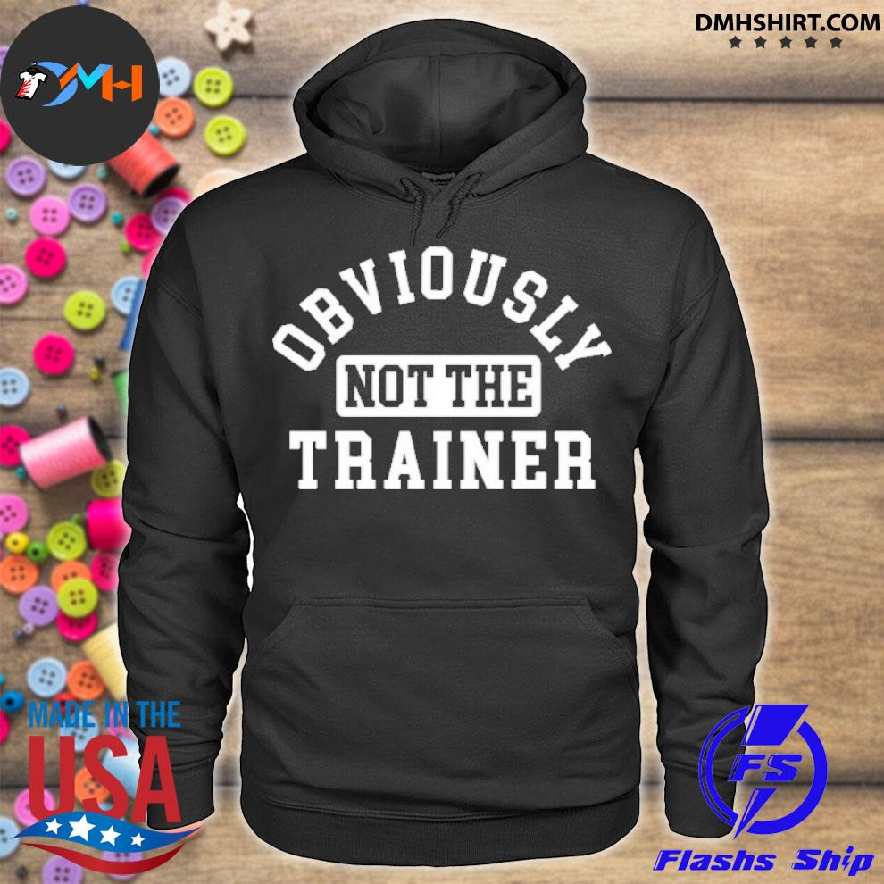 Official obviously not the trainer hoodie