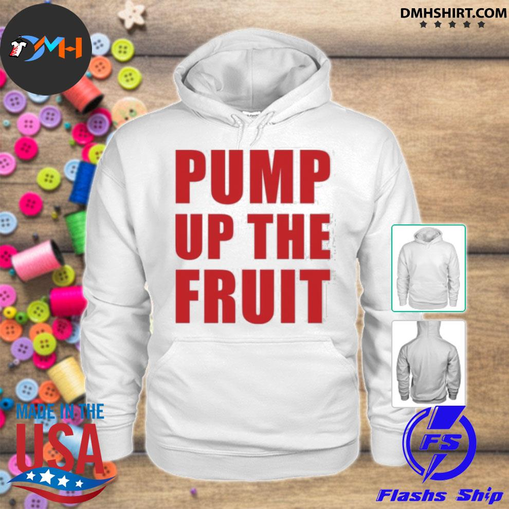 Official pump up the fruit hoodie