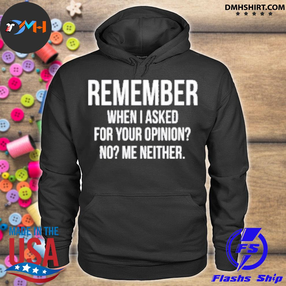 Official remember when i asked for your opinion no me neither hoodie