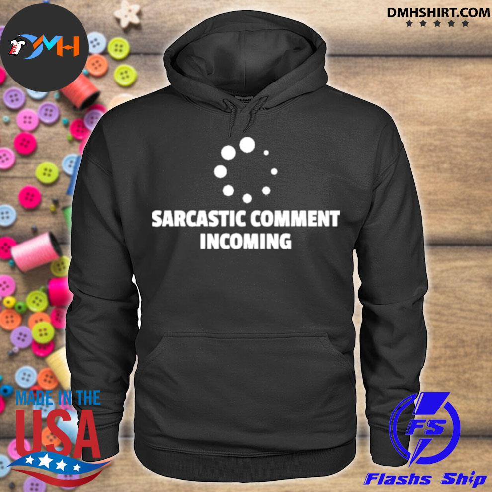 Official sarcastic comment incoming loading irony hoodie