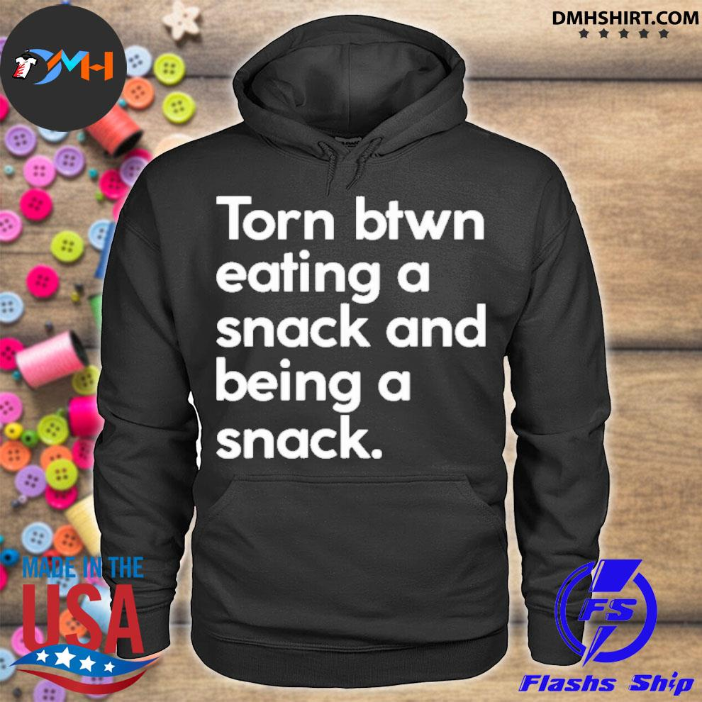 Official torn btwn eating a snack and being a snack hoodie