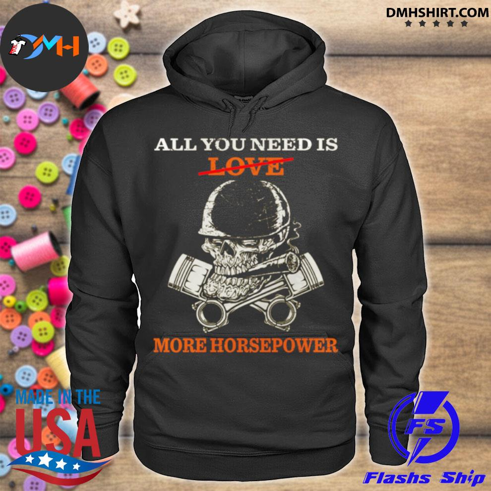 All You Need Is Love More Horsepower hoodie