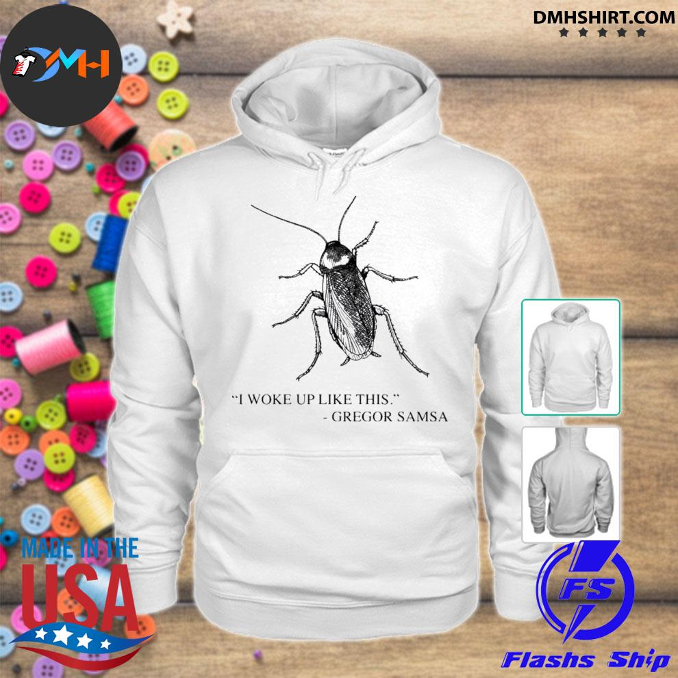 Cockroach I woke up like this gregor samsa hoodie
