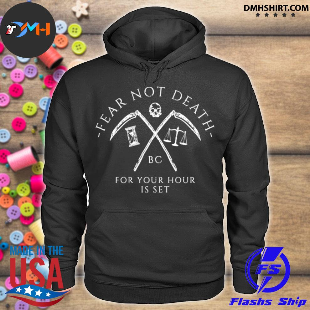 Fear not death bc for your hour is set hoodie