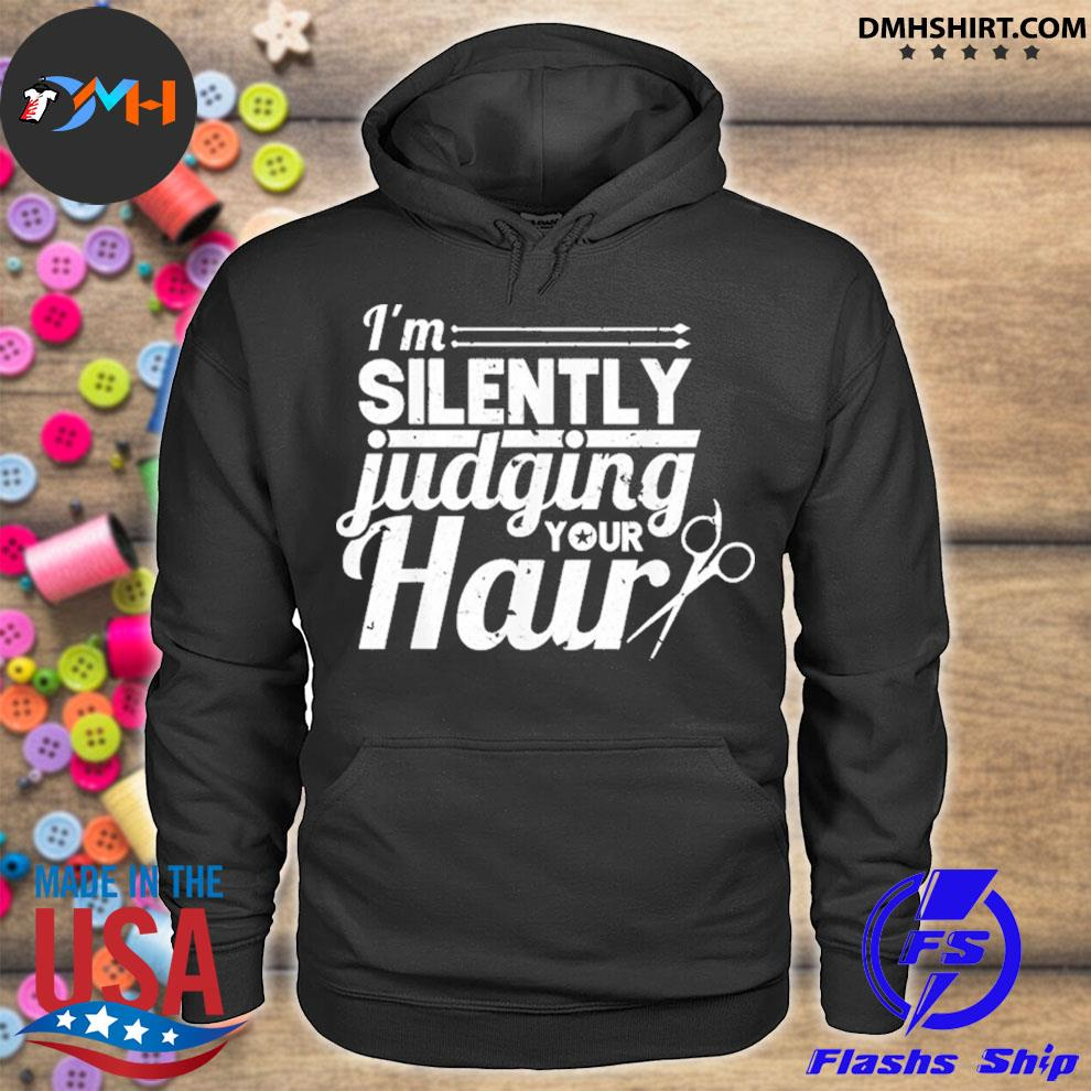 Hair stylist hairdresser i'm silently judging your hair hoodie