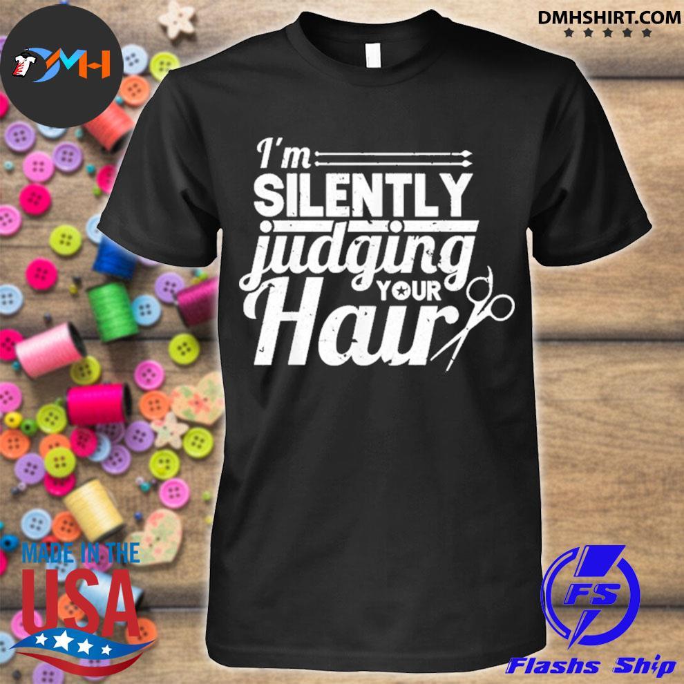 Hair stylist hairdresser i'm silently judging your hair shirt