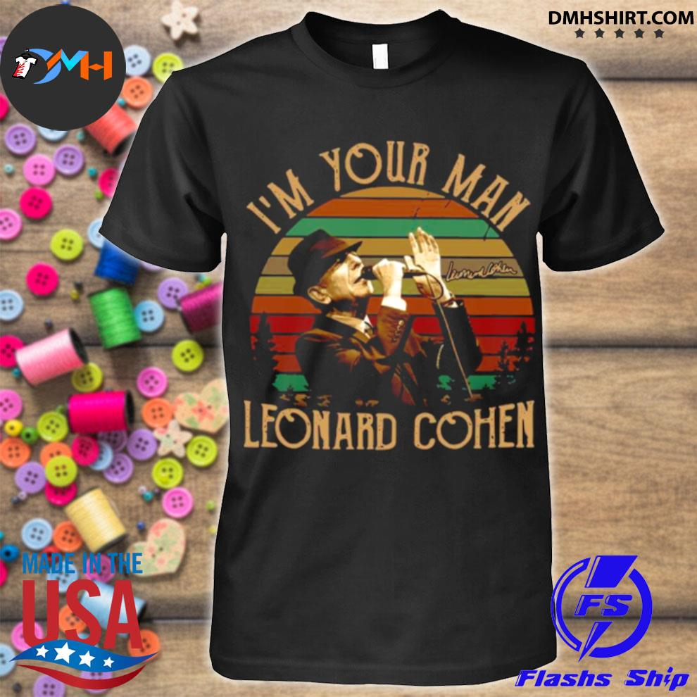 Im your man Leonard Cohen signature vintage shirt