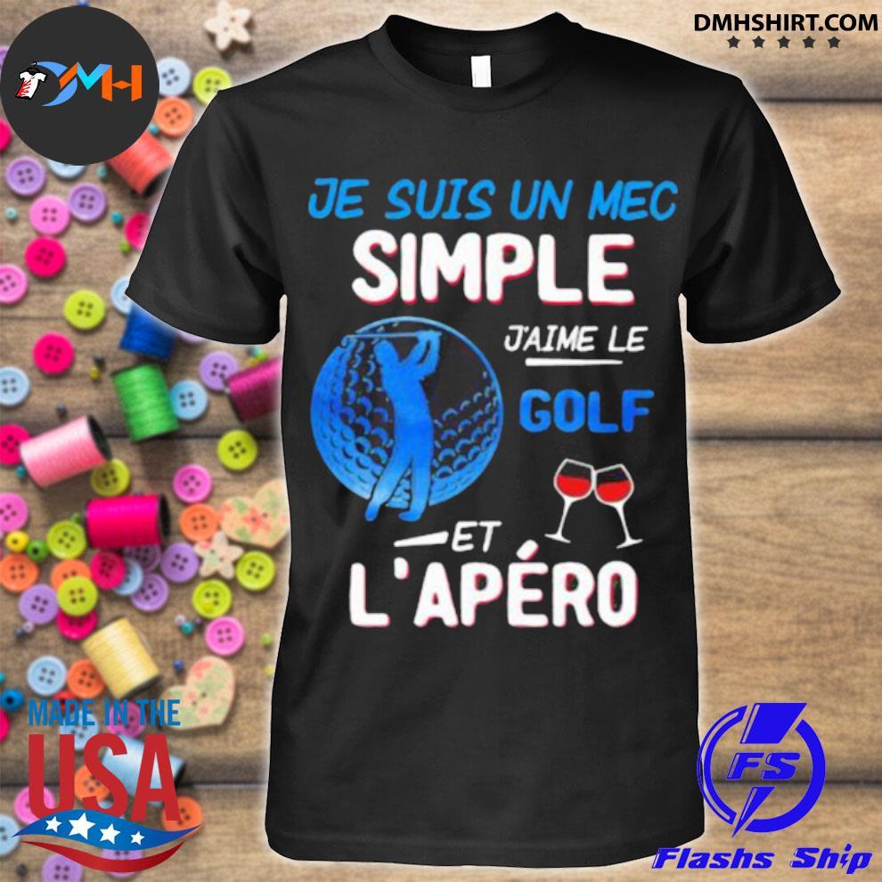 Je Suis Un Mec Simple J'aime Le Golf Et L'epero Wine Shirt