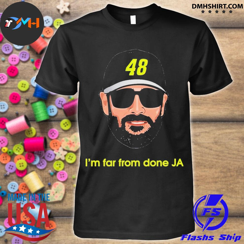 Jimmie johnson im far from done ja shirt