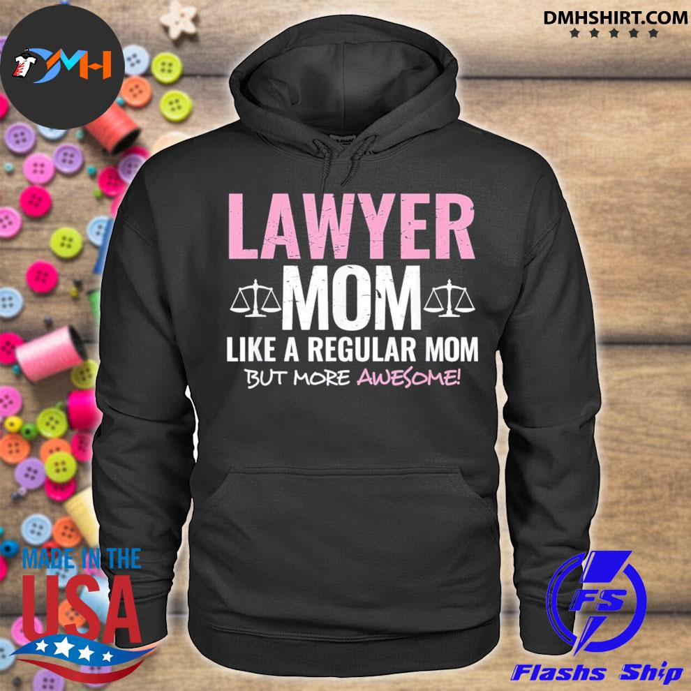 Lawyer mom like a regular mom but more awesome us 2021 hoodie