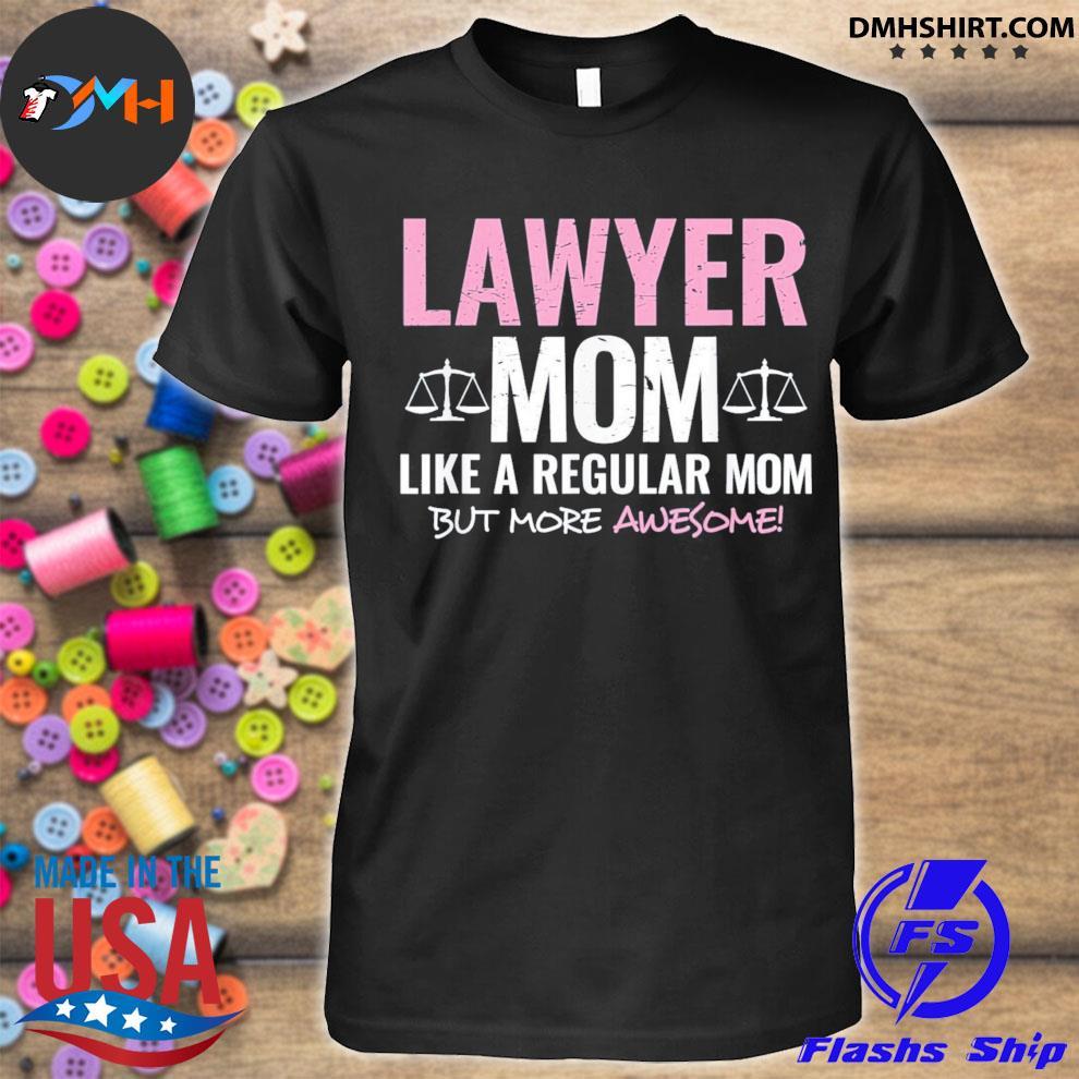 Lawyer mom like a regular mom but more awesome us 2021 shirt