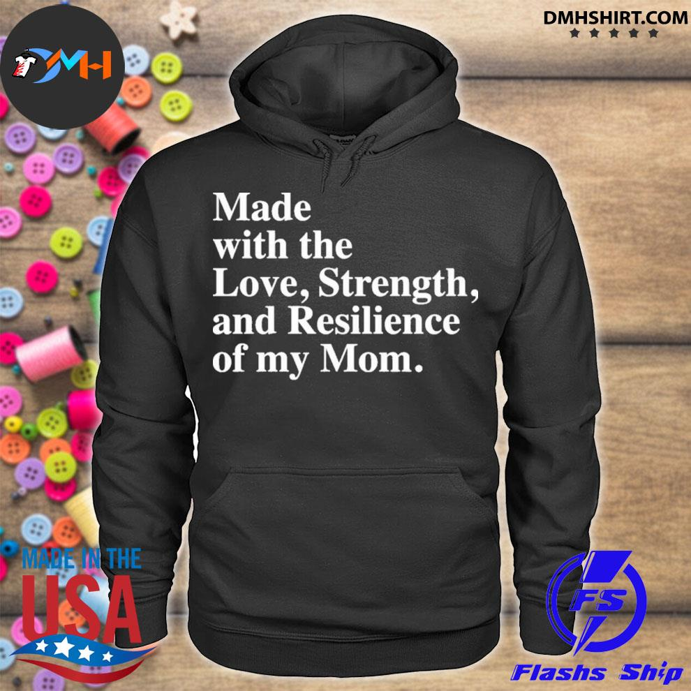 Made with the love strength and resilience of my mom hoodie