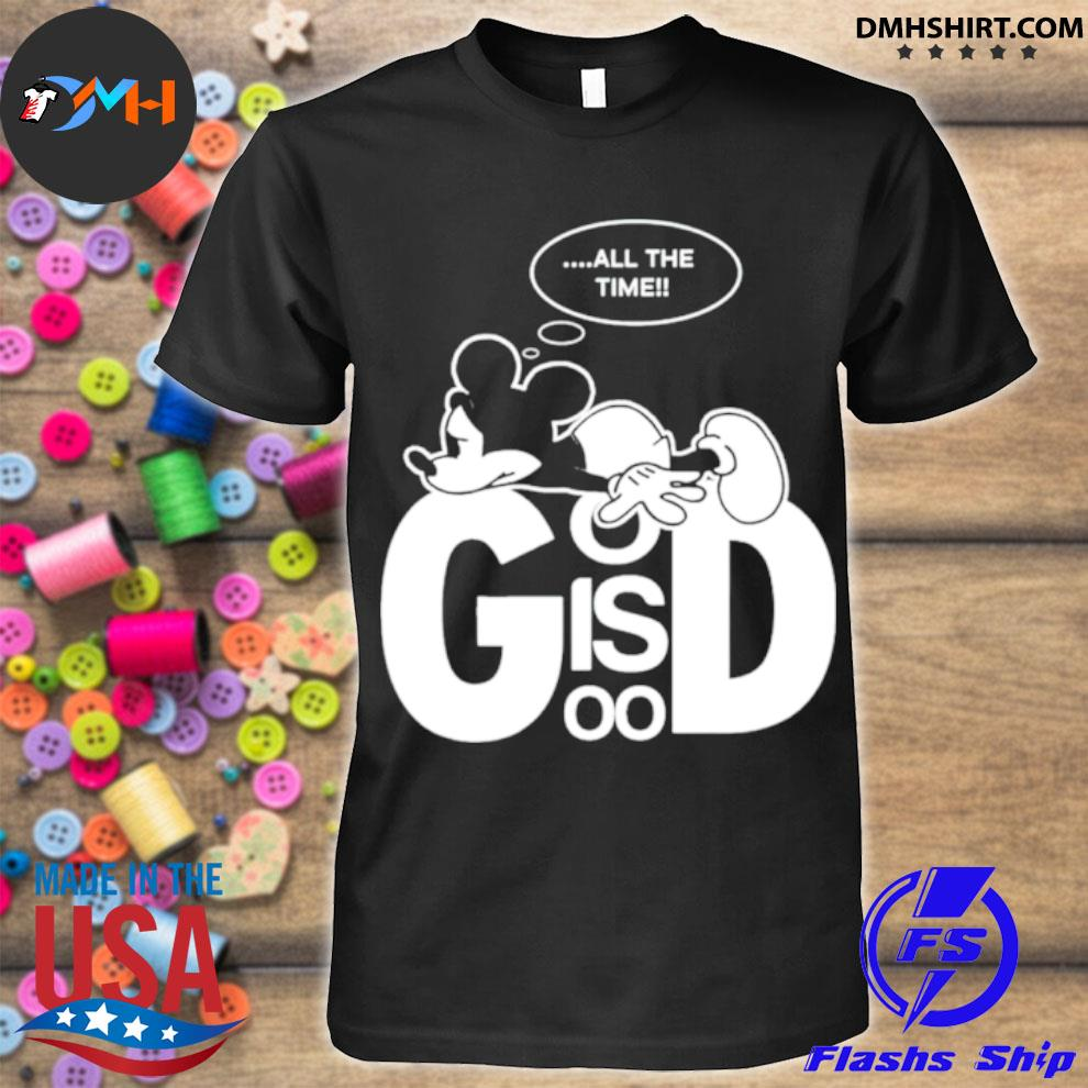 Mickey all the time God is good shirt