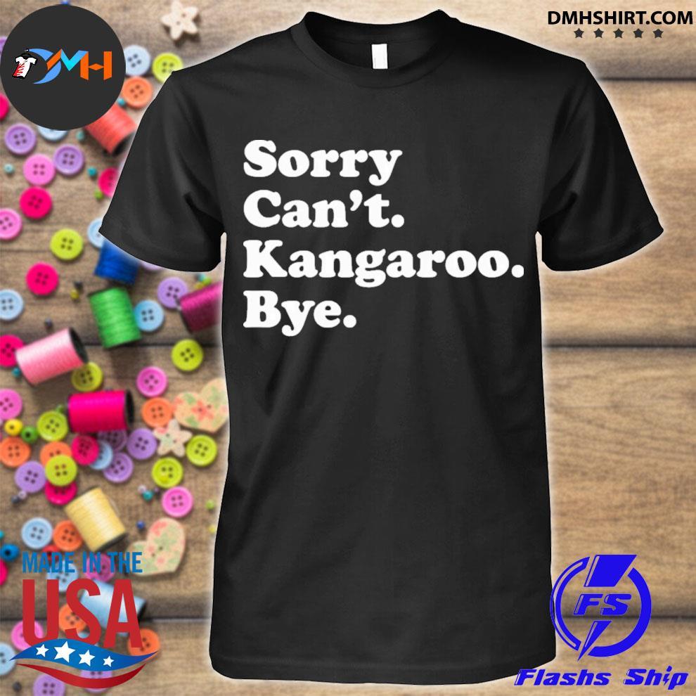 Sorry cant kangaroo bye shirt