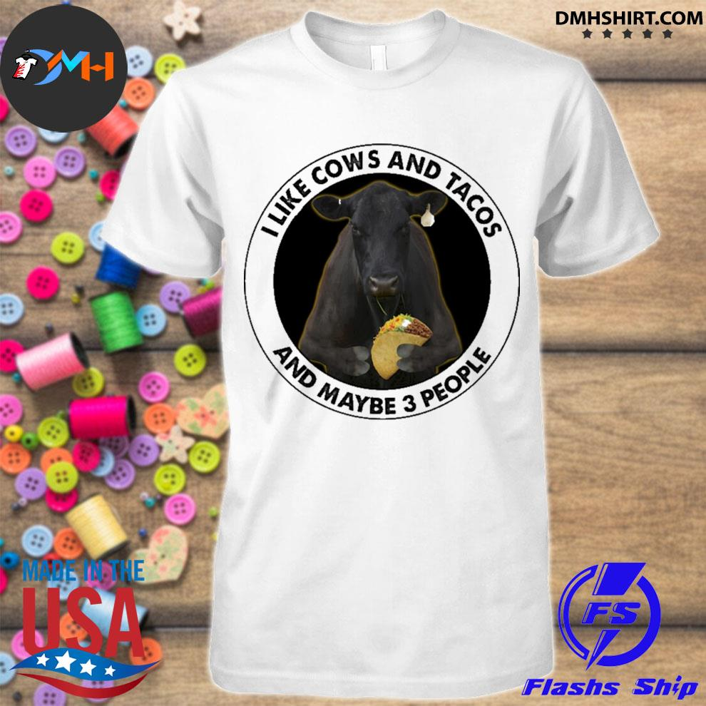 I like Cows and Tacos and maybe 3 people shirt