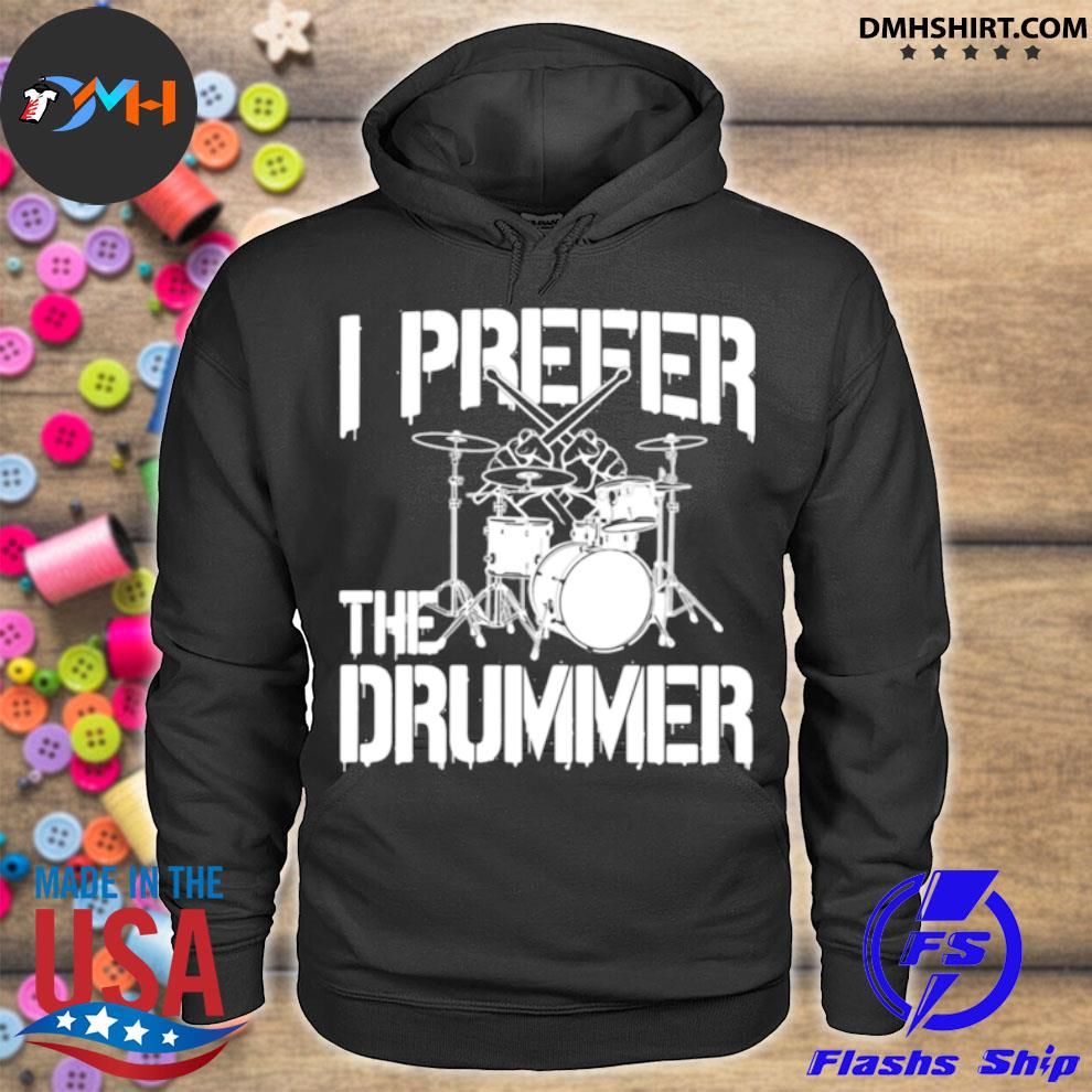 I prefer the drummer hoodie