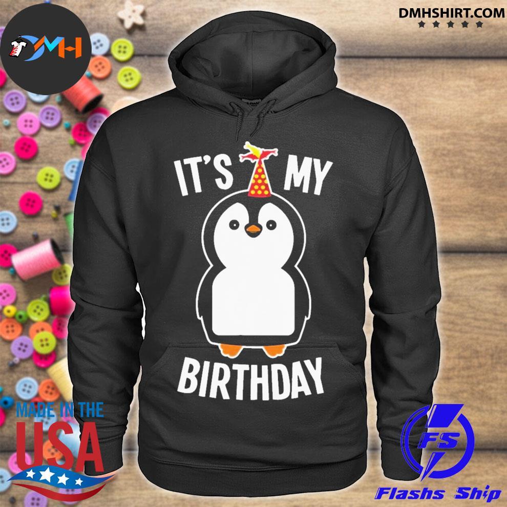 It is my birthday penguin hoodie