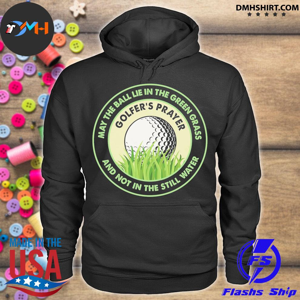 May the ball lie the Green grass and Not In the still water hoodie
