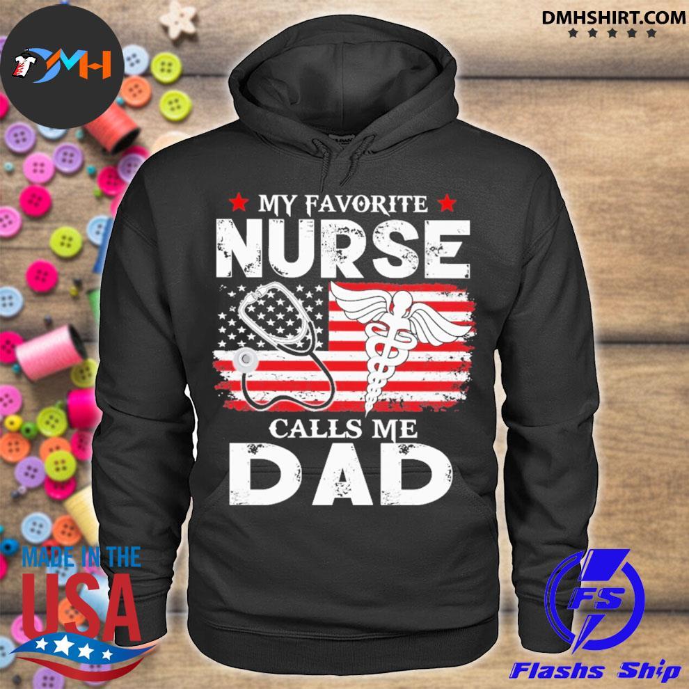 My favorite Nurse calls me dad American flag hoodie